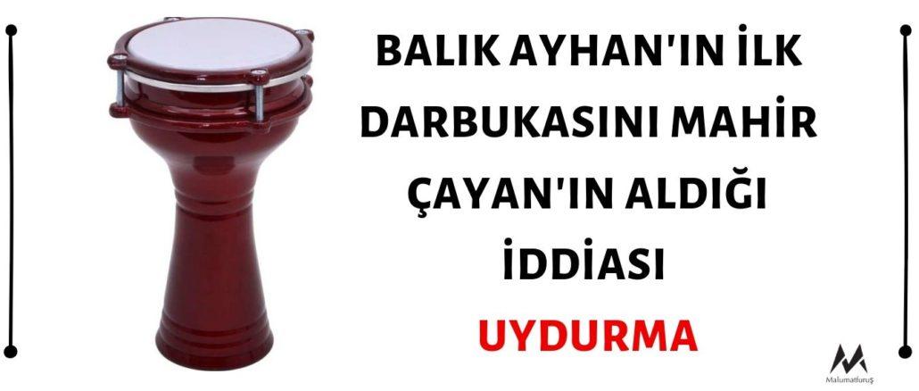 Balık Ayhan'ın ilk darbukasını Mahir Çayan'ın aldığı iddiası uydurmadır