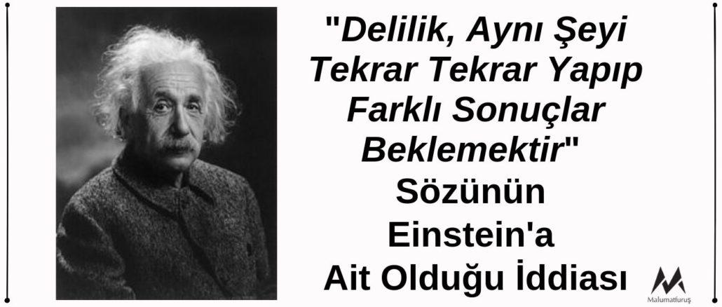 """Albert Einstein'ın """"Delilik, Aynı Şeyi Tekrar Tekrar Yapıp Farklı Sonuçlar Beklemektir"""" Dediği İddiası Doğru Değildir"""