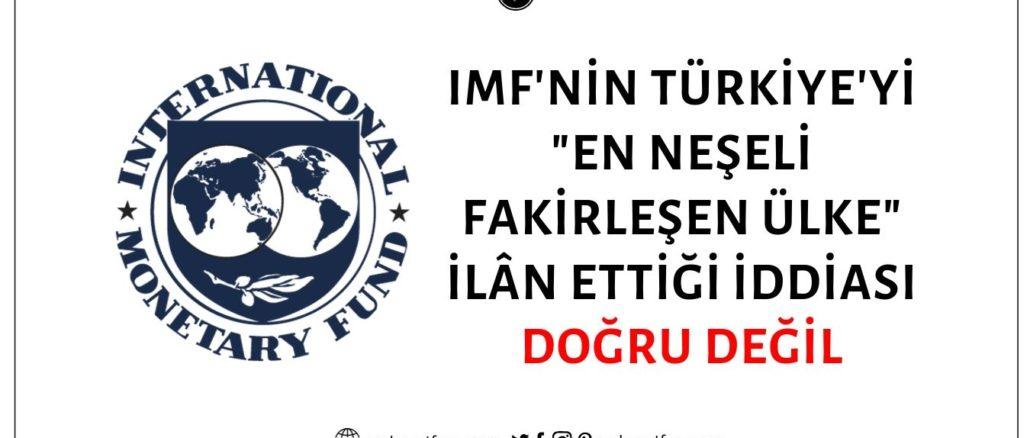 Uluslararası Para Fonu'nun (IMF) Bir Raporunda Türkiye'yi En Neşeli Fakirleşen Ülke İlân Ettiği İddiası Asılsız