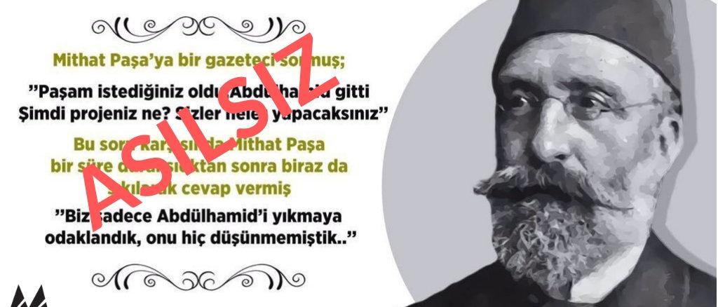"""Mithat Paşa'nın Mithat Paşa'nın 2. Abdulhamit'in Devrilmesinden Sonra """"Biz Sadece Abdulhamid'i Yıkmaya Odaklandık Onu Hiç Düşünmemiştik"""" Dediği İddiası"""